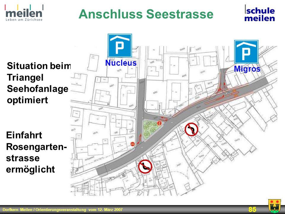 Dorfkern Meilen / Orientierungsveranstaltung vom 12. März 2007 85 Anschluss Seestrasse Situation beim Triangel Seehofanlage optimiert Einfahrt Rosenga
