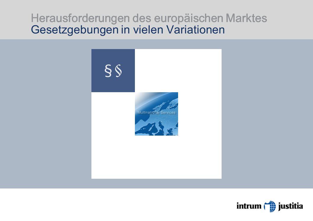 Herausforderungen des europäischen Marktes Herausforderungen des europäischen Marktes Gesetzgebungen in vielen Variationen