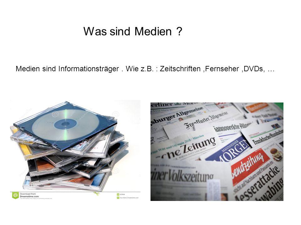 Was sind Medien ? Medien sind Informationsträger. Wie z.B. : Zeitschriften,Fernseher,DVDs, …