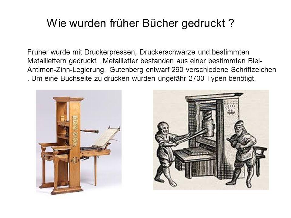 Wie wurden früher Bücher gedruckt ? Früher wurde mit Druckerpressen, Druckerschwärze und bestimmten Metalllettern gedruckt. Metallletter bestanden aus