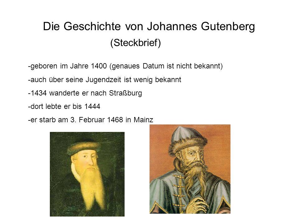 Die Geschichte von Johannes Gutenberg (Steckbrief) -geboren im Jahre 1400 (genaues Datum ist nicht bekannt) -auch über seine Jugendzeit ist wenig beka