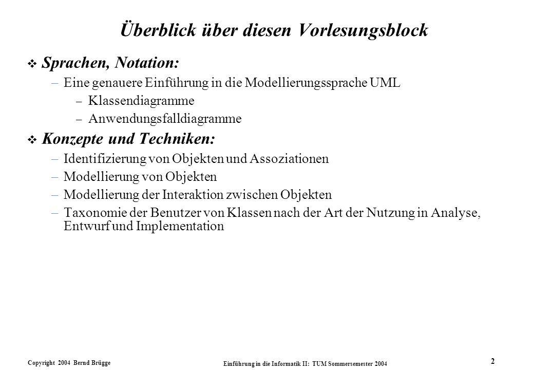 Copyright 2004 Bernd Brügge Einführung in die Informatik II: TUM Sommersemester 2004 2 Überblick über diesen Vorlesungsblock v Sprachen, Notation: –Ei