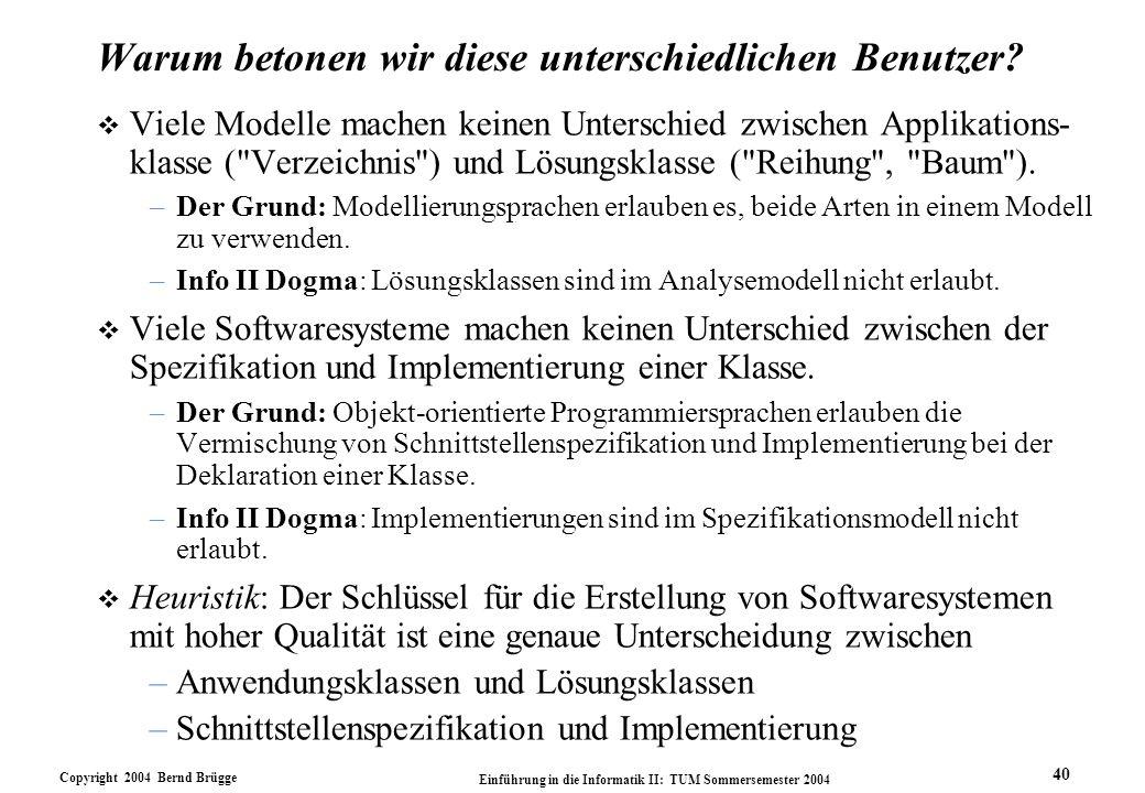 Copyright 2004 Bernd Brügge Einführung in die Informatik II: TUM Sommersemester 2004 40 Warum betonen wir diese unterschiedlichen Benutzer? v Viele Mo
