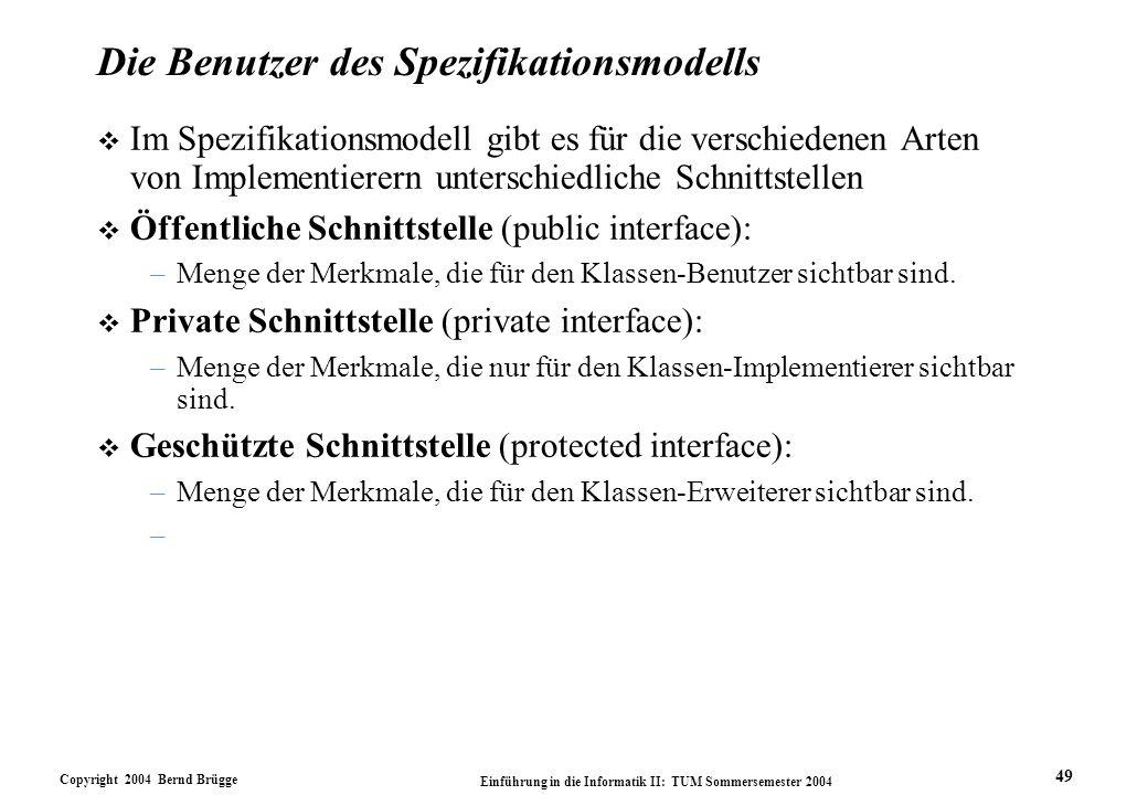 Copyright 2004 Bernd Brügge Einführung in die Informatik II: TUM Sommersemester 2004 49 Die Benutzer des Spezifikationsmodells v Im Spezifikationsmode