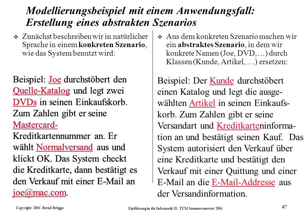 Copyright 2004 Bernd Brügge Einführung in die Informatik II: TUM Sommersemester 2004 67 Beispiel: Joe durchstöbert den Quelle-Katalog und legt zwei DV