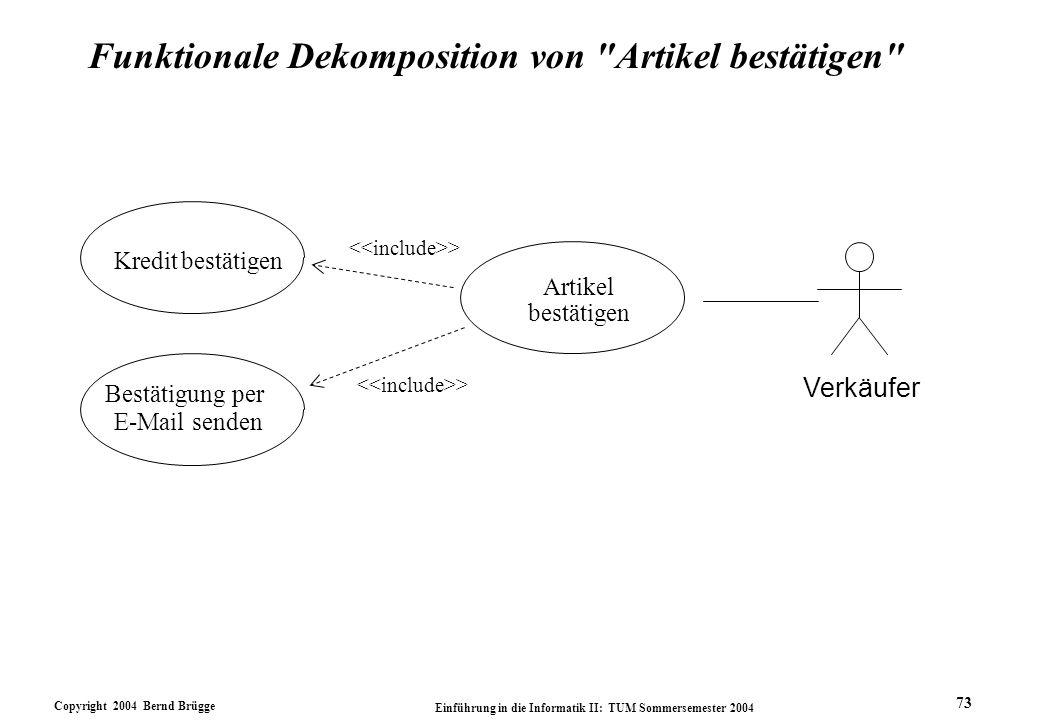 Copyright 2004 Bernd Brügge Einführung in die Informatik II: TUM Sommersemester 2004 73 Funktionale Dekomposition von