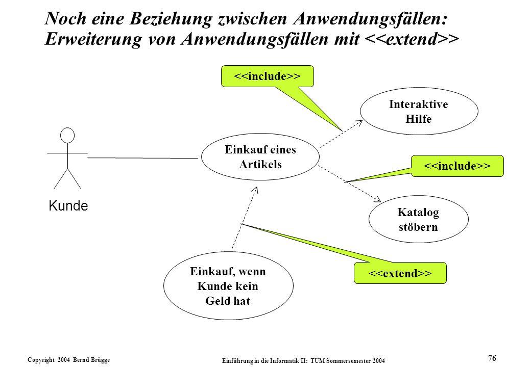 Copyright 2004 Bernd Brügge Einführung in die Informatik II: TUM Sommersemester 2004 76 Noch eine Beziehung zwischen Anwendungsfällen: Erweiterung von