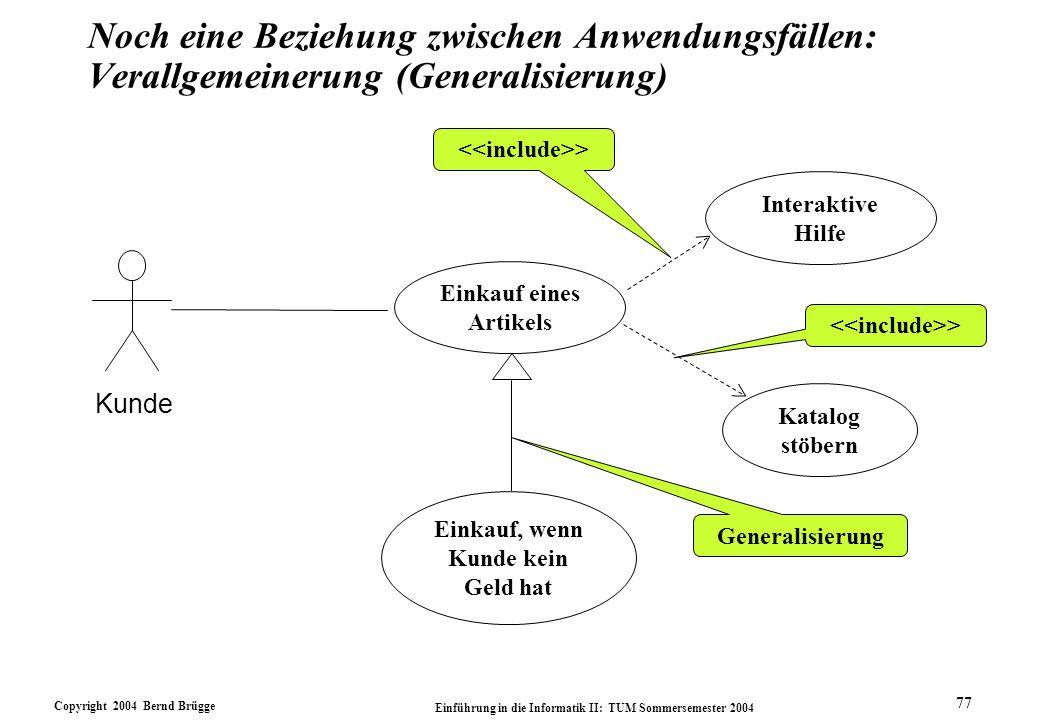 Copyright 2004 Bernd Brügge Einführung in die Informatik II: TUM Sommersemester 2004 77 Noch eine Beziehung zwischen Anwendungsfällen: Verallgemeineru