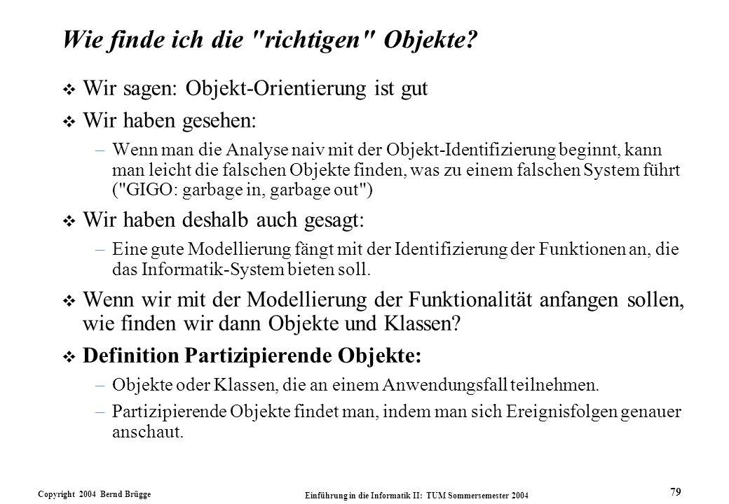 Copyright 2004 Bernd Brügge Einführung in die Informatik II: TUM Sommersemester 2004 79 Wie finde ich die