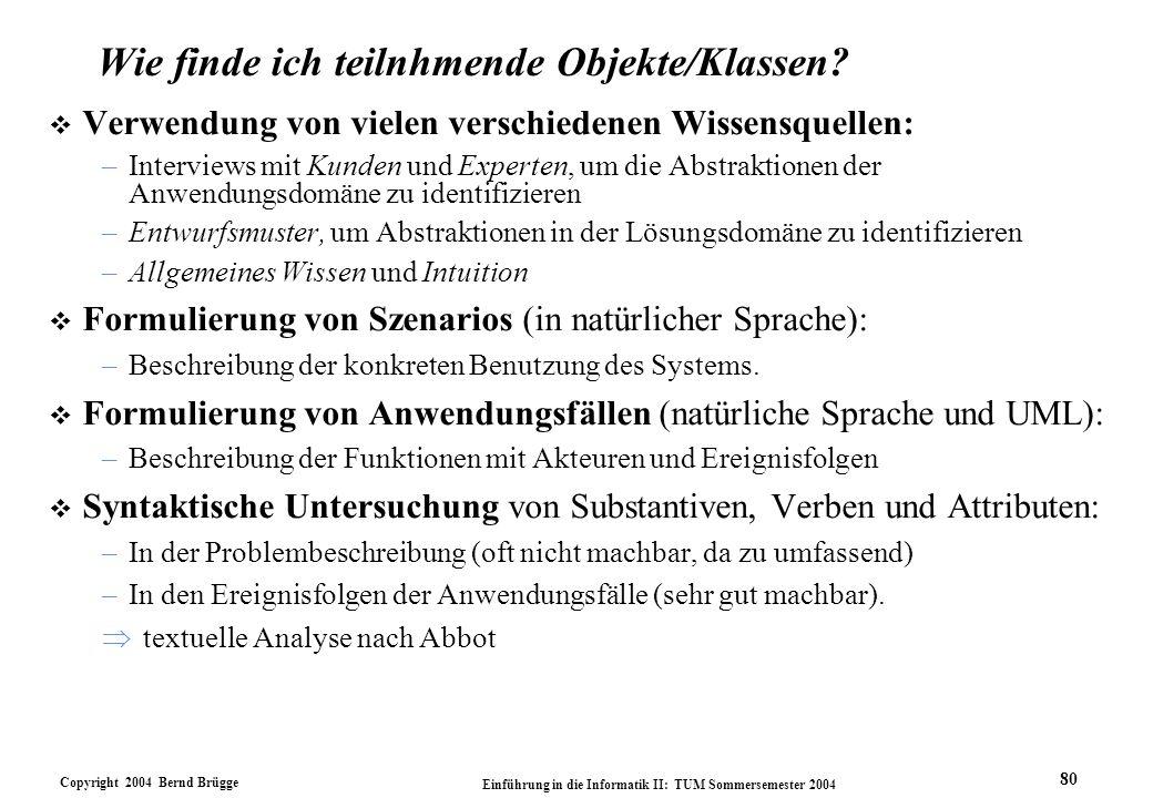 Copyright 2004 Bernd Brügge Einführung in die Informatik II: TUM Sommersemester 2004 80 Wie finde ich teilnhmende Objekte/Klassen? v Verwendung von vi