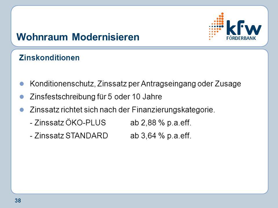 38 Wohnraum Modernisieren Zinskonditionen Konditionenschutz, Zinssatz per Antragseingang oder Zusage Zinsfestschreibung für 5 oder 10 Jahre Zinssatz r