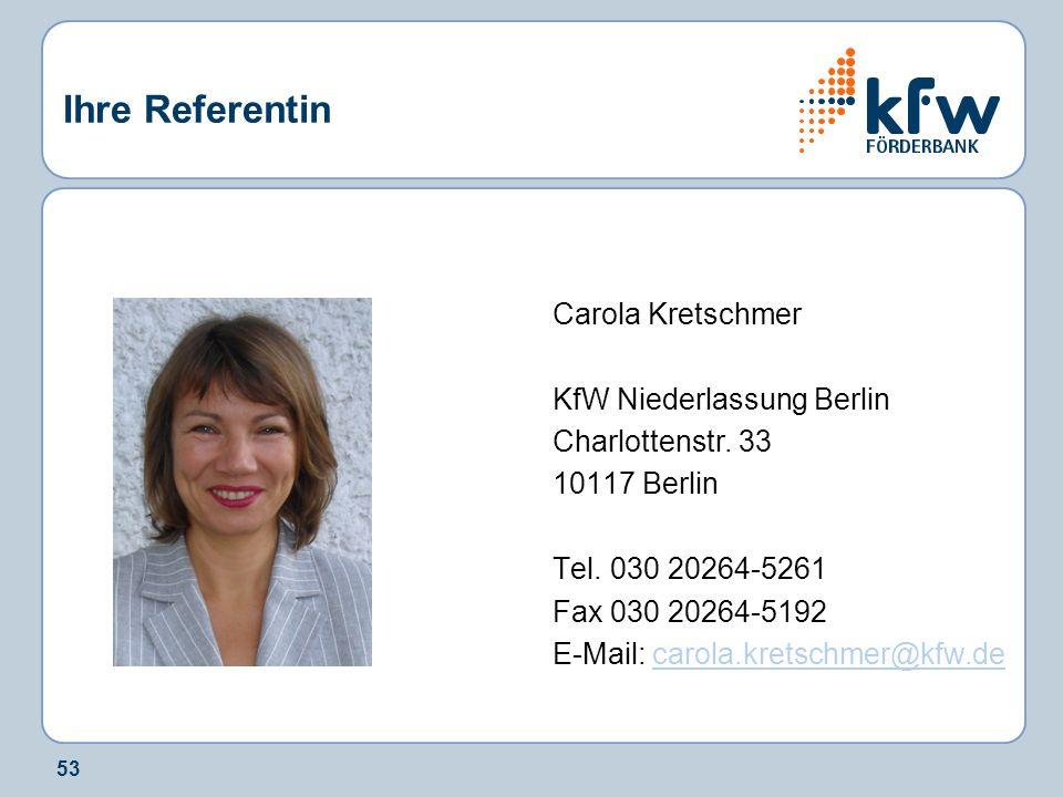 53 Ihre Referentin Carola Kretschmer KfW Niederlassung Berlin Charlottenstr. 33 10117 Berlin Tel. 030 20264-5261 Fax 030 20264-5192 E-Mail: carola.kre