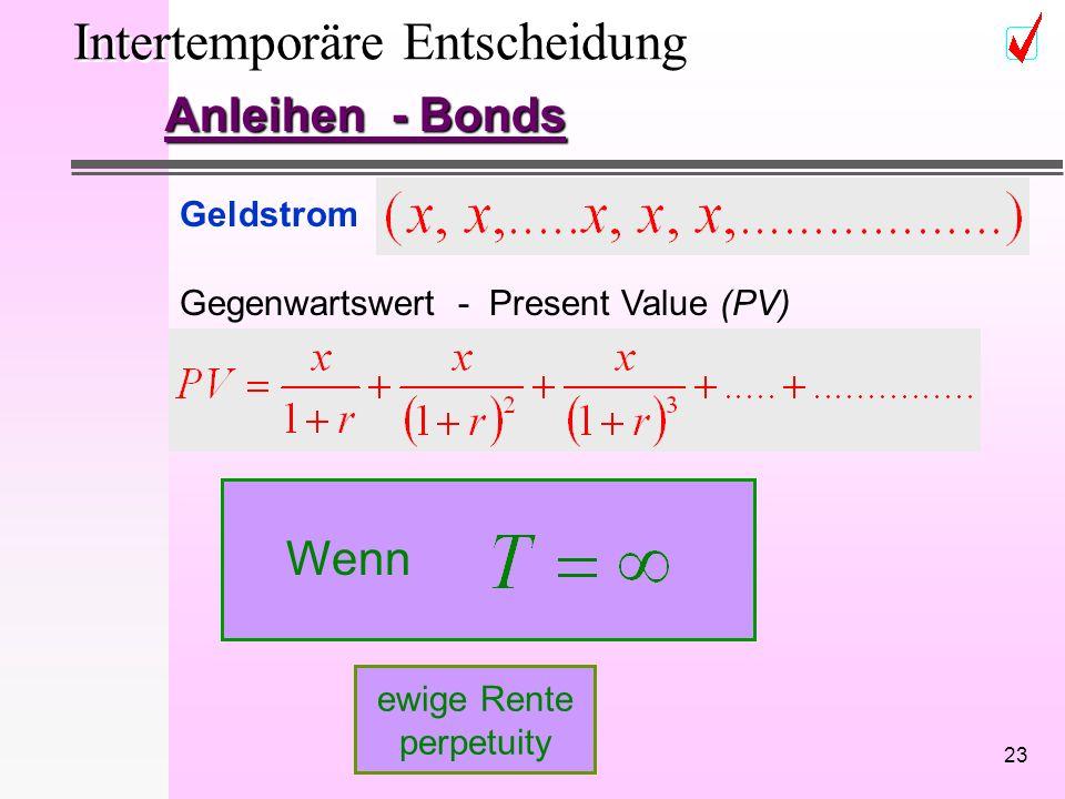 23 Intertemporäre Entscheidung Anleihen - Bonds Geldstrom Gegenwartswert - Present Value (PV) Wenn ewige Rente perpetuity