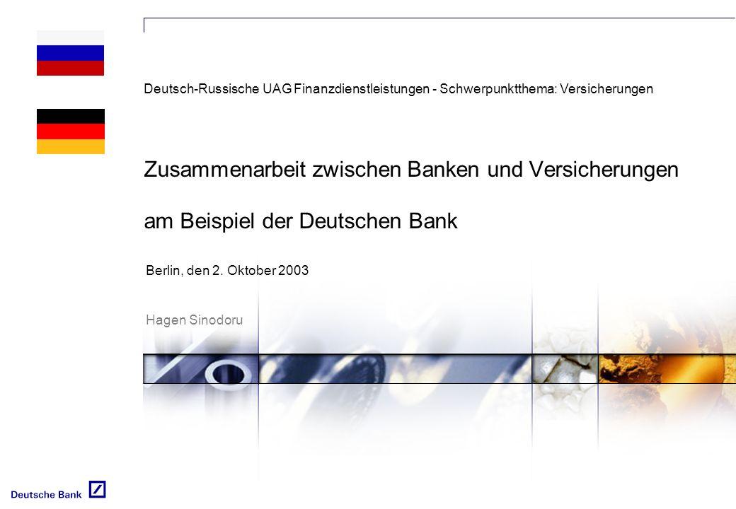 Zusammenarbeit zwischen Banken und Versicherungen am Beispiel der Deutschen Bank Berlin, den 2. Oktober 2003 Hagen Sinodoru Deutsch-Russische UAG Fina
