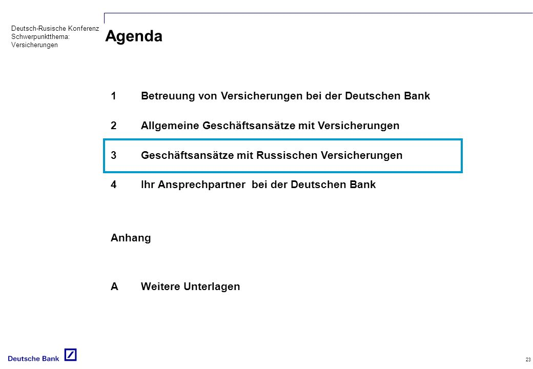 Deutsch-Rusische Konferenz Schwerpunktthema: Versicherungen 23 Agenda 1Betreuung von Versicherungen bei der Deutschen Bank 2Allgemeine Geschäftsansätze mit Versicherungen 3Geschäftsansätze mit Russischen Versicherungen 4Ihr Ansprechpartner bei der Deutschen Bank Anhang AWeitere Unterlagen
