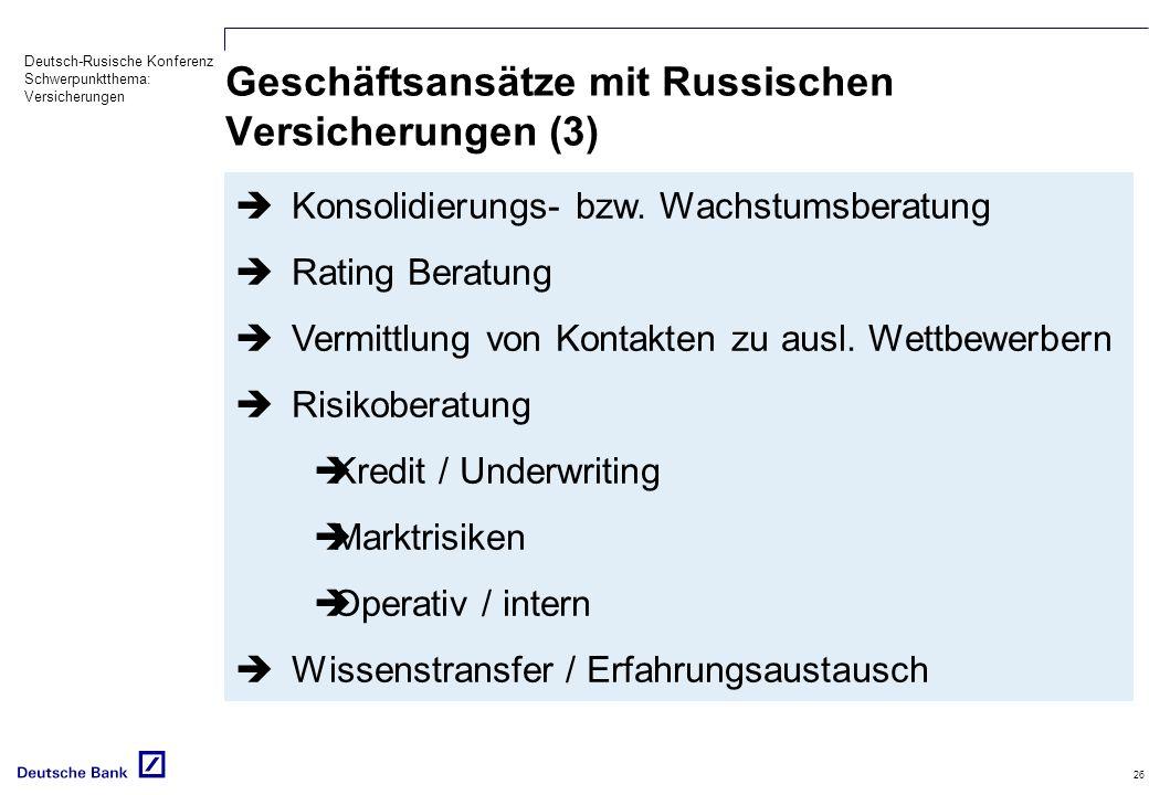 Deutsch-Rusische Konferenz Schwerpunktthema: Versicherungen 26 Geschäftsansätze mit Russischen Versicherungen (3) Konsolidierungs- bzw. Wachstumsberat