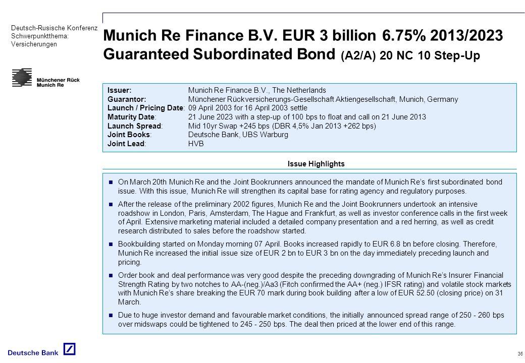 Deutsch-Rusische Konferenz Schwerpunktthema: Versicherungen 36 Munich Re Finance B.V. EUR 3 billion 6.75% 2013/2023 Guaranteed Subordinated Bond (A2/A