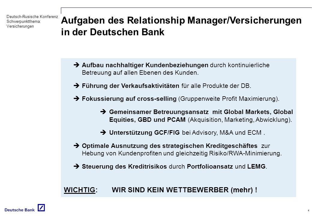 Deutsch-Rusische Konferenz Schwerpunktthema: Versicherungen 4 Aufgaben des Relationship Manager/Versicherungen in der Deutschen Bank Aufbau nachhaltiger Kundenbeziehungen durch kontinuierliche Betreuung auf allen Ebenen des Kunden.