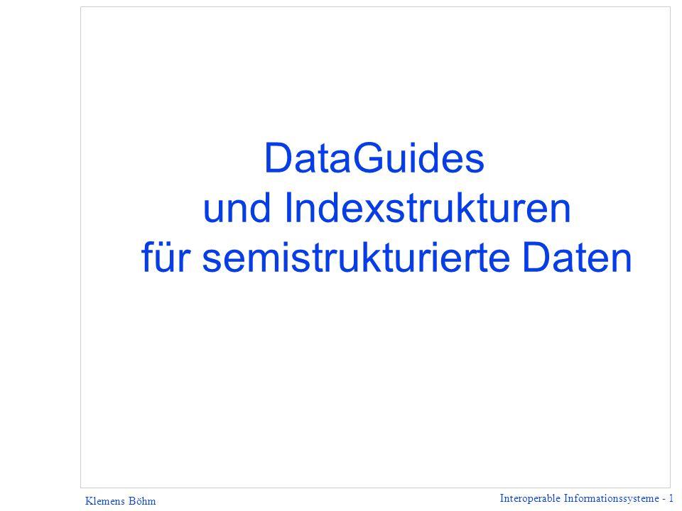 Interoperable Informationssysteme - 52 Klemens Böhm Baum-basierte Queryevaluierung - Beispiel AUTHORS SURNAME CHRNAME Grabs Torsten AUTHOR FUNCTION=PHOTOGR SURNAME CHRNAME Weber Roger AUTHOR FUNCTION=AUTHOR INCL_IN CHRNAME NAME CONTENT_SELECT Grabs SURNAME INCLUDS Dokument (logische Struktur): Query (Algebra- Repräs.): NAME Motivation DataGuide Repres.