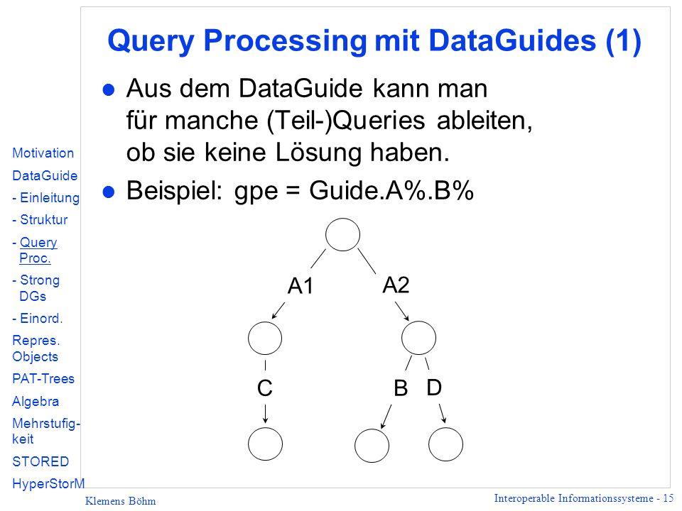 Interoperable Informationssysteme - 15 Klemens Böhm Query Processing mit DataGuides (1) l Aus dem DataGuide kann man für manche (Teil-)Queries ableite