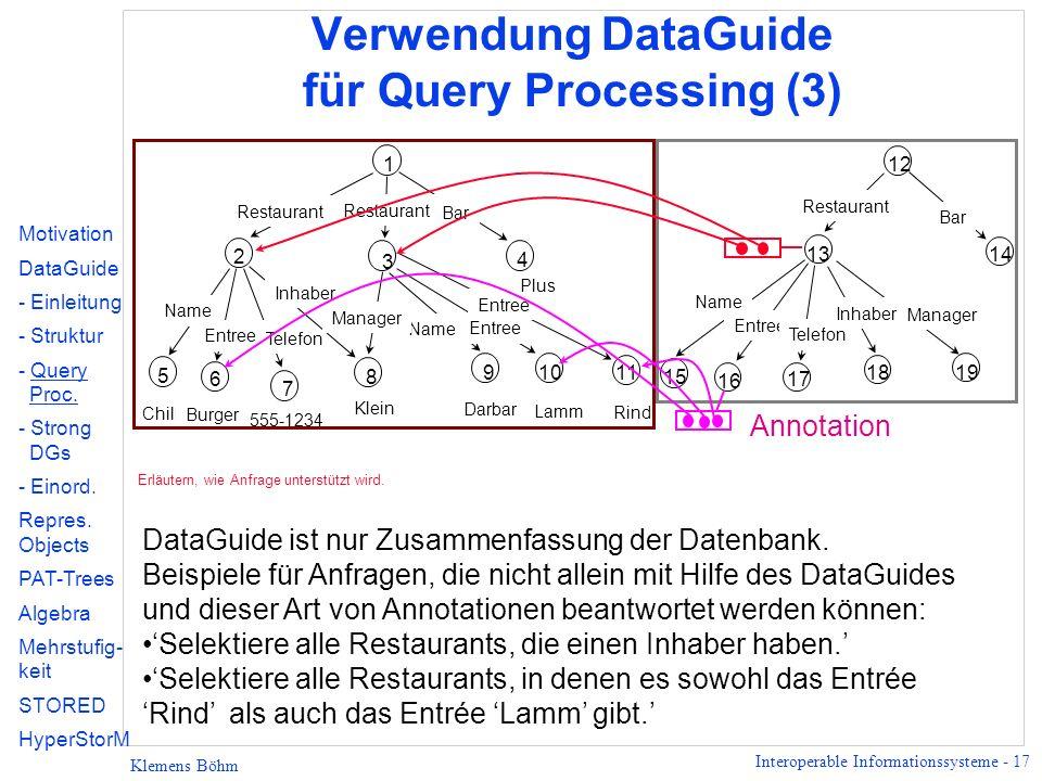 Interoperable Informationssysteme - 17 Klemens Böhm Verwendung DataGuide für Query Processing (3) DataGuide ist nur Zusammenfassung der Datenbank. Bei