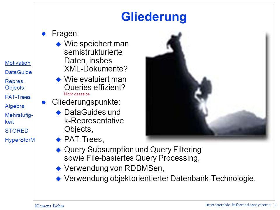 Interoperable Informationssysteme - 2 Klemens Böhm Gliederung l Fragen: u Wie speichert man semistrukturierte Daten, insbes. XML-Dokumente? u Wie eval