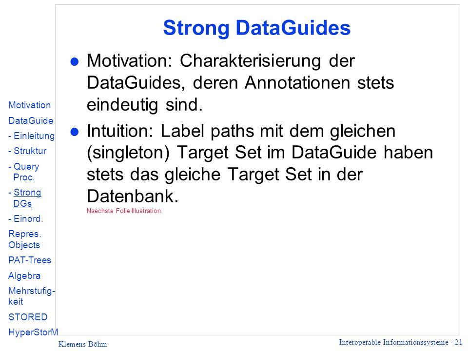Interoperable Informationssysteme - 21 Klemens Böhm Strong DataGuides l Motivation: Charakterisierung der DataGuides, deren Annotationen stets eindeut