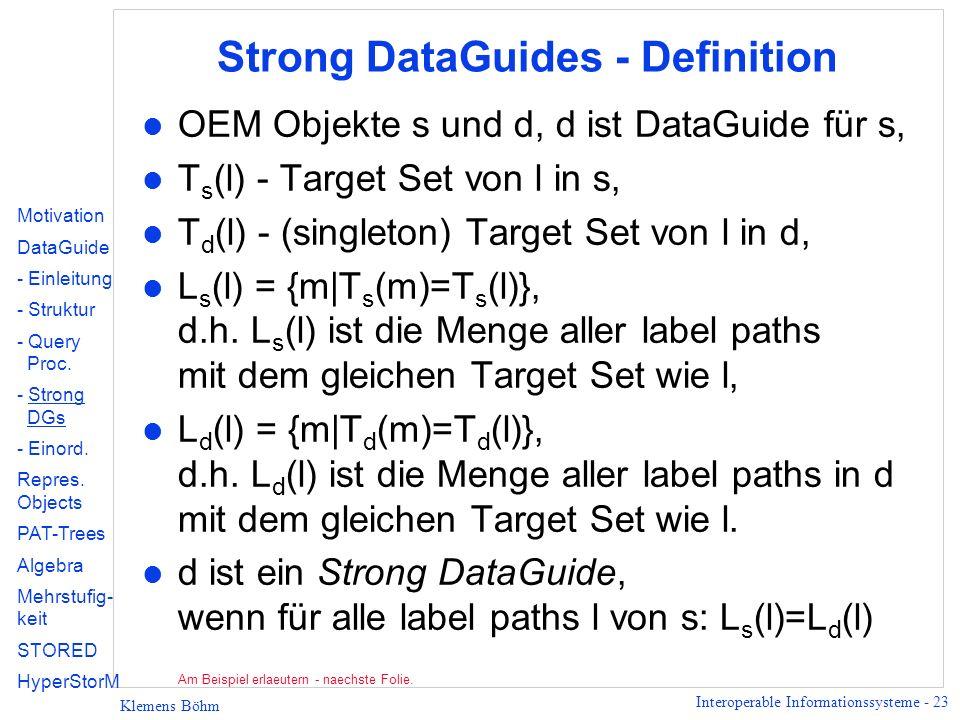 Interoperable Informationssysteme - 23 Klemens Böhm Strong DataGuides - Definition l OEM Objekte s und d, d ist DataGuide für s, l T s (l) - Target Se