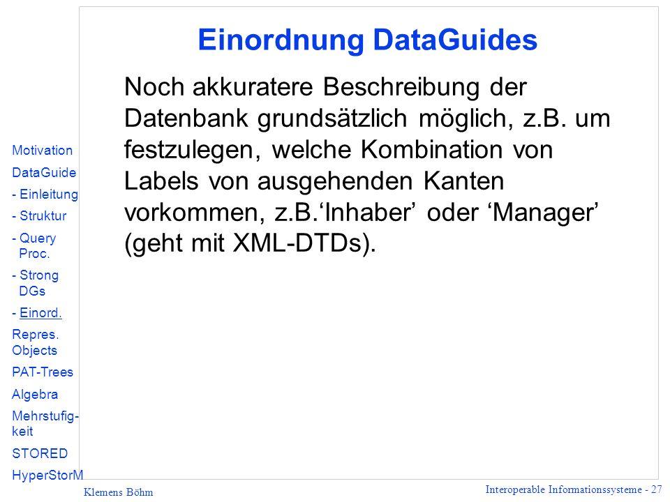 Interoperable Informationssysteme - 27 Klemens Böhm Einordnung DataGuides Noch akkuratere Beschreibung der Datenbank grundsätzlich möglich, z.B. um fe