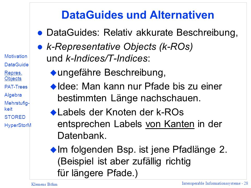 Interoperable Informationssysteme - 28 Klemens Böhm DataGuides und Alternativen l DataGuides: Relativ akkurate Beschreibung, l k-Representative Object