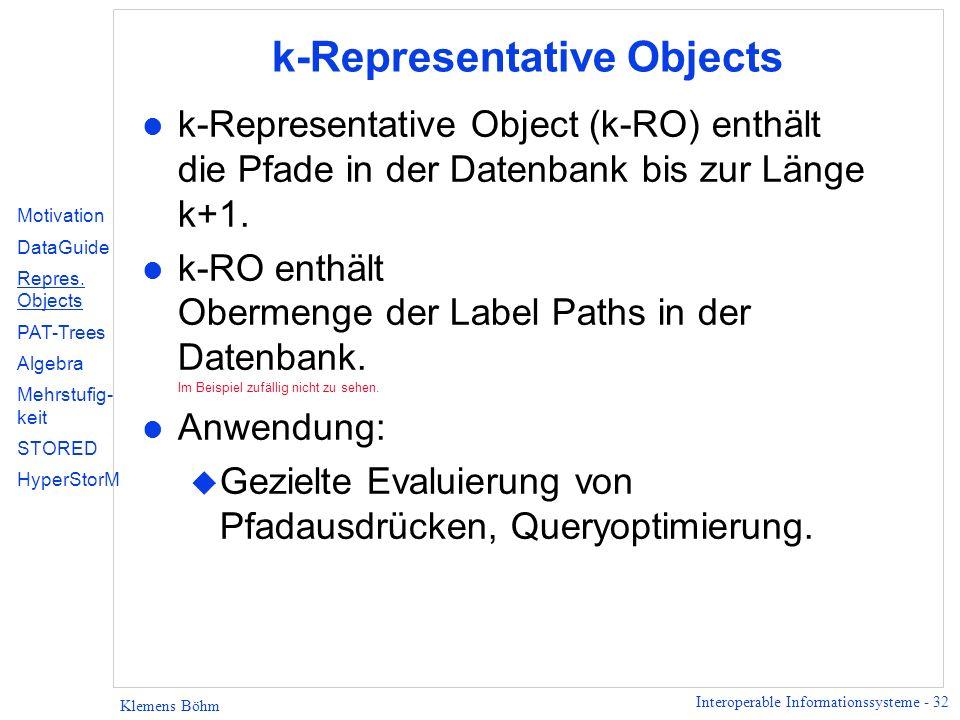 Interoperable Informationssysteme - 32 Klemens Böhm k-Representative Objects l k-Representative Object (k-RO) enthält die Pfade in der Datenbank bis z