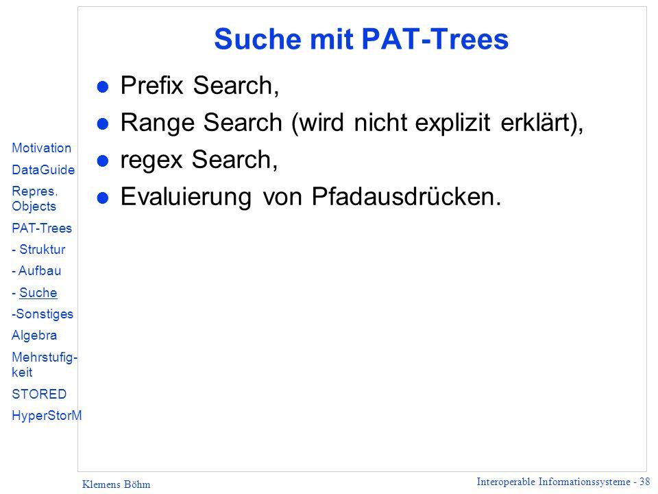 Interoperable Informationssysteme - 38 Klemens Böhm Suche mit PAT-Trees l Prefix Search, l Range Search (wird nicht explizit erklärt), l regex Search,