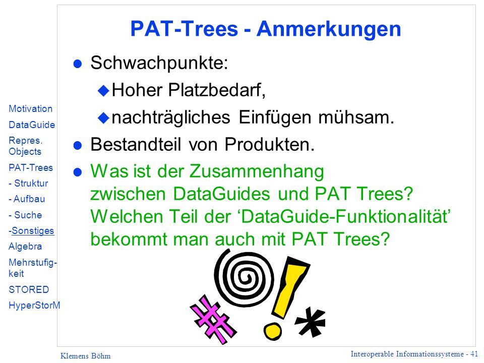 Interoperable Informationssysteme - 41 Klemens Böhm PAT-Trees - Anmerkungen l Schwachpunkte: u Hoher Platzbedarf, u nachträgliches Einfügen mühsam. l