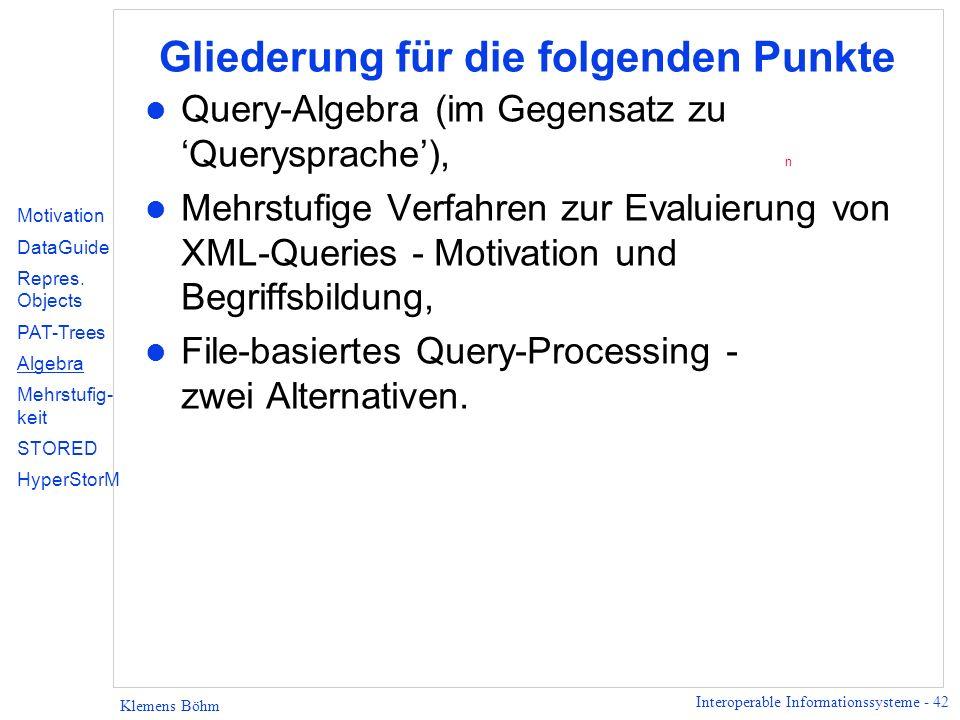 Interoperable Informationssysteme - 42 Klemens Böhm Gliederung für die folgenden Punkte l Query-Algebra (im Gegensatz zu Querysprache), n l Mehrstufig