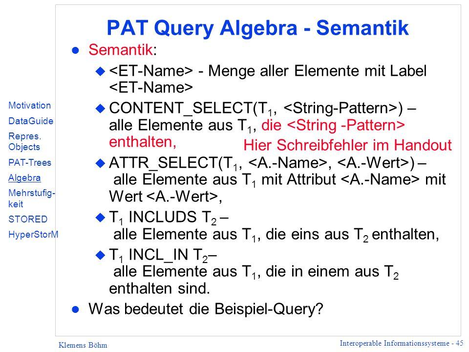 Interoperable Informationssysteme - 45 Klemens Böhm PAT Query Algebra - Semantik l Semantik: u - Menge aller Elemente mit Label u CONTENT_SELECT(T 1,