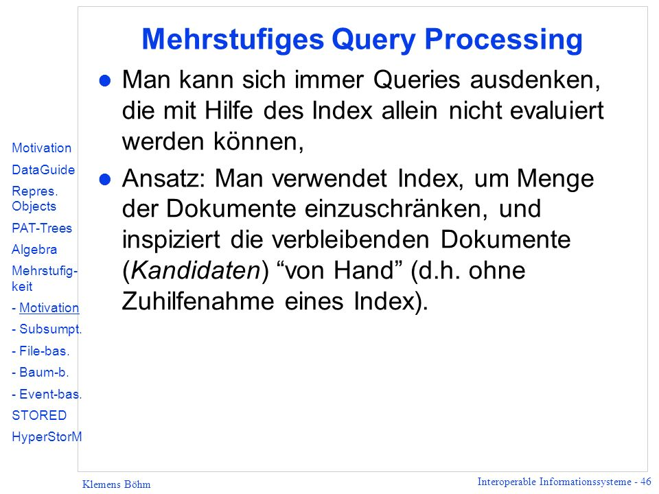 Interoperable Informationssysteme - 46 Klemens Böhm Mehrstufiges Query Processing l Man kann sich immer Queries ausdenken, die mit Hilfe des Index all