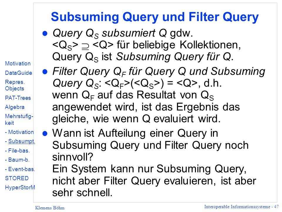 Interoperable Informationssysteme - 47 Klemens Böhm Subsuming Query und Filter Query l Query Q S subsumiert Q gdw. für beliebige Kollektionen, Query Q