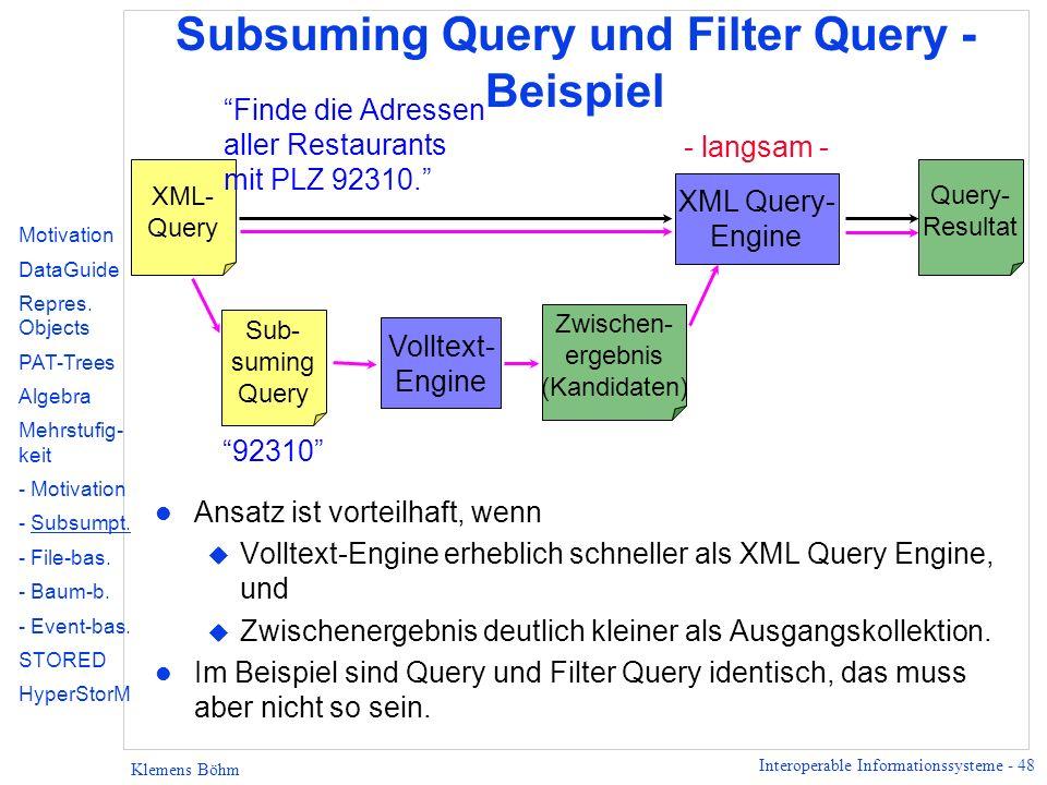Interoperable Informationssysteme - 48 Klemens Böhm Subsuming Query und Filter Query - Beispiel l Ansatz ist vorteilhaft, wenn u Volltext-Engine erheb