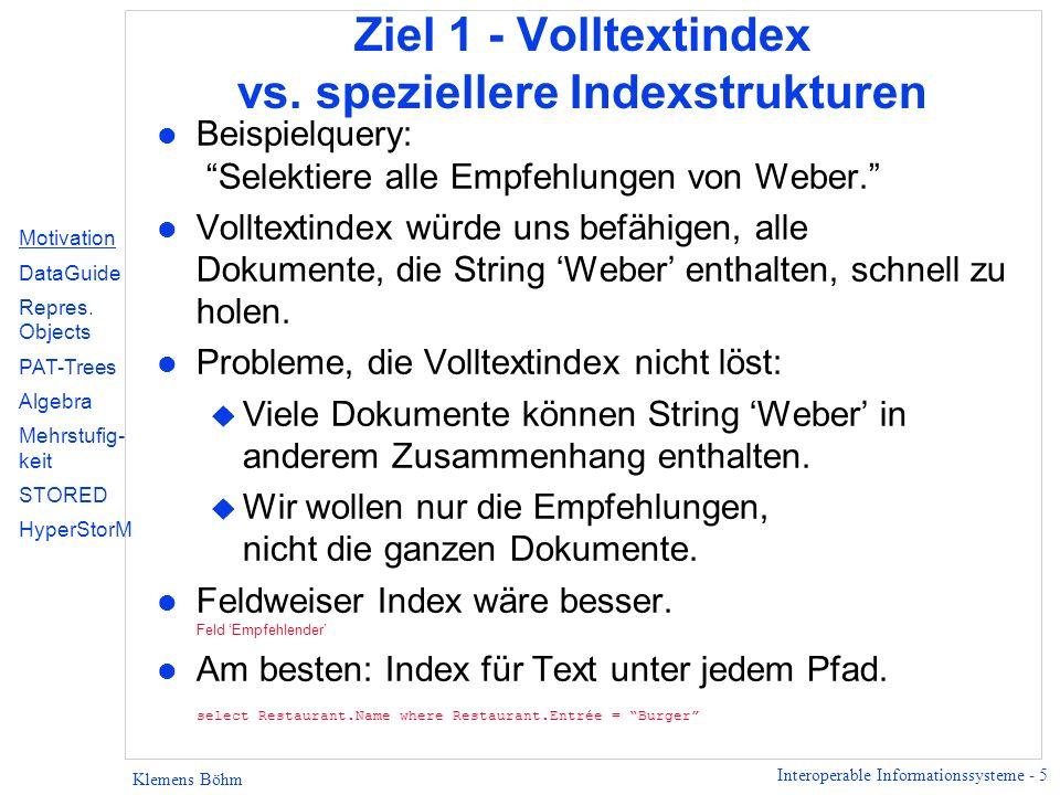 Interoperable Informationssysteme - 5 Klemens Böhm Ziel 1 - Volltextindex vs. speziellere Indexstrukturen l Beispielquery: Selektiere alle Empfehlunge