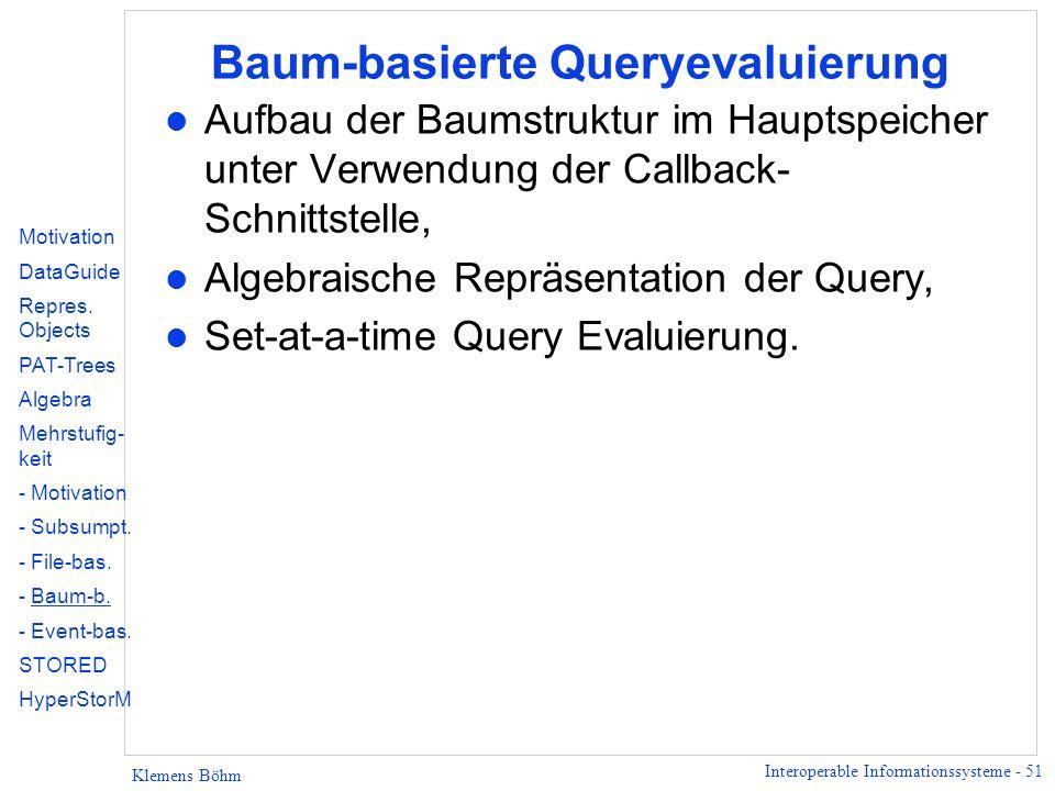 Interoperable Informationssysteme - 51 Klemens Böhm Baum-basierte Queryevaluierung l Aufbau der Baumstruktur im Hauptspeicher unter Verwendung der Cal
