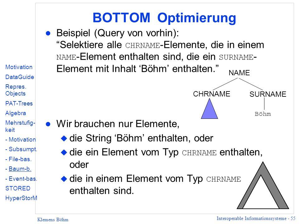 Interoperable Informationssysteme - 55 Klemens Böhm BOTTOM Optimierung Beispiel (Query von vorhin): Selektiere alle CHRNAME -Elemente, die in einem NA