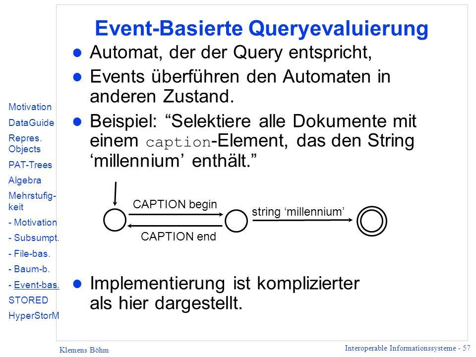 Interoperable Informationssysteme - 57 Klemens Böhm Event-Basierte Queryevaluierung l Automat, der der Query entspricht, l Events überführen den Autom