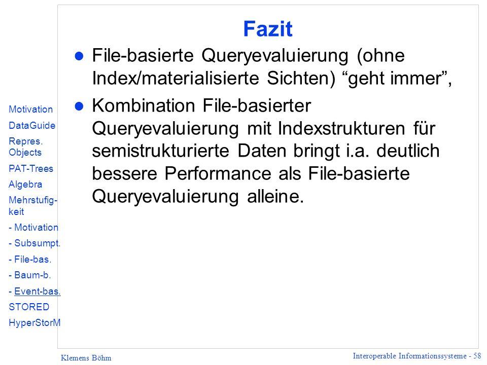 Interoperable Informationssysteme - 58 Klemens Böhm Fazit l File-basierte Queryevaluierung (ohne Index/materialisierte Sichten) geht immer, l Kombinat