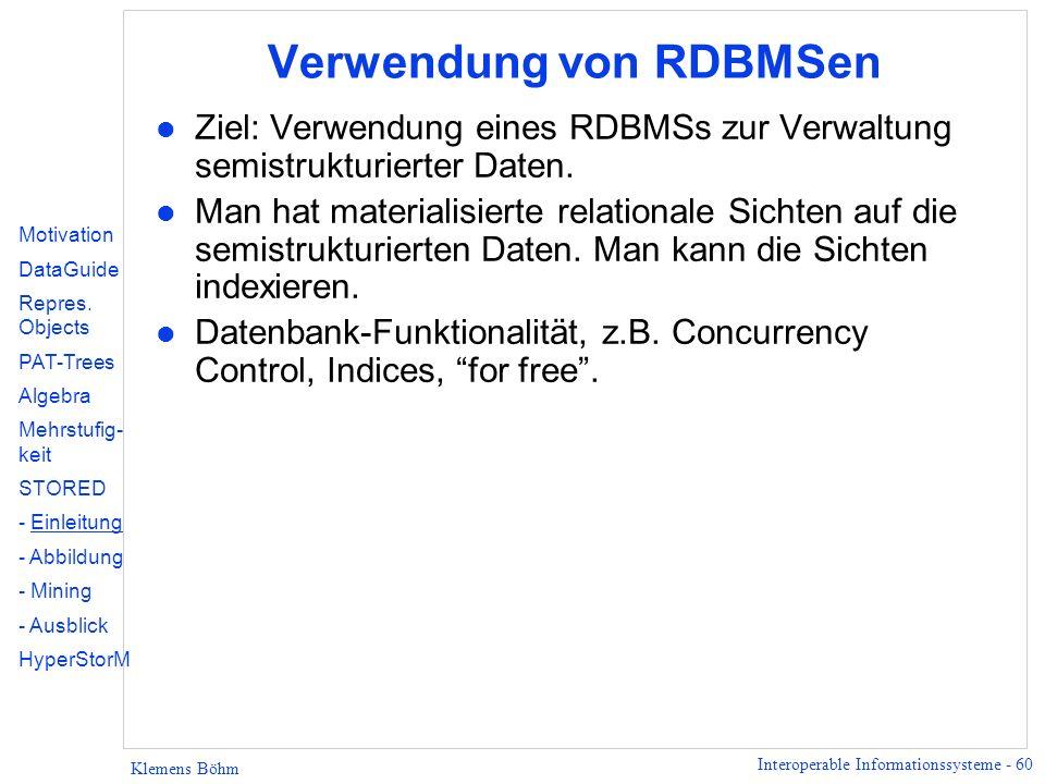 Interoperable Informationssysteme - 60 Klemens Böhm Verwendung von RDBMSen l Ziel: Verwendung eines RDBMSs zur Verwaltung semistrukturierter Daten. l