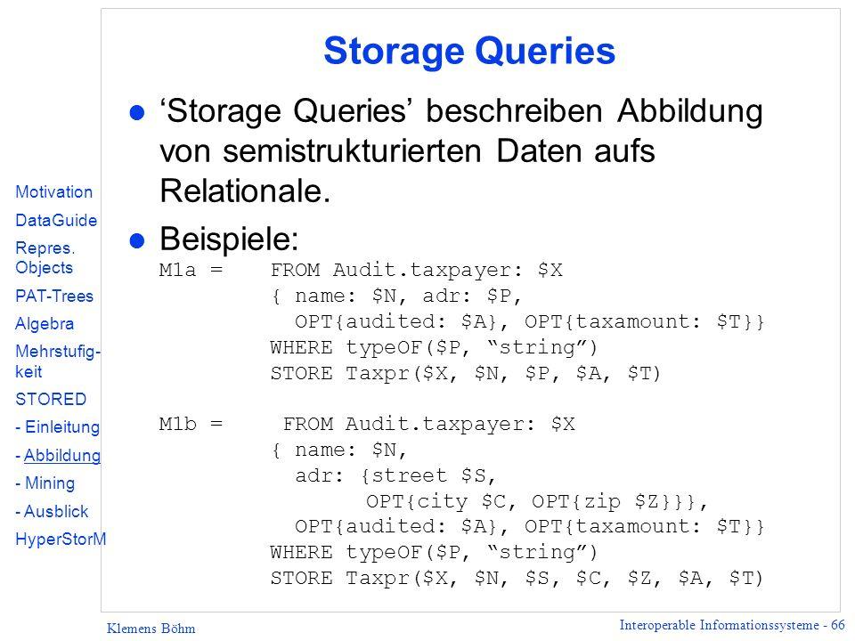 Interoperable Informationssysteme - 66 Klemens Böhm Storage Queries l Storage Queries beschreiben Abbildung von semistrukturierten Daten aufs Relation