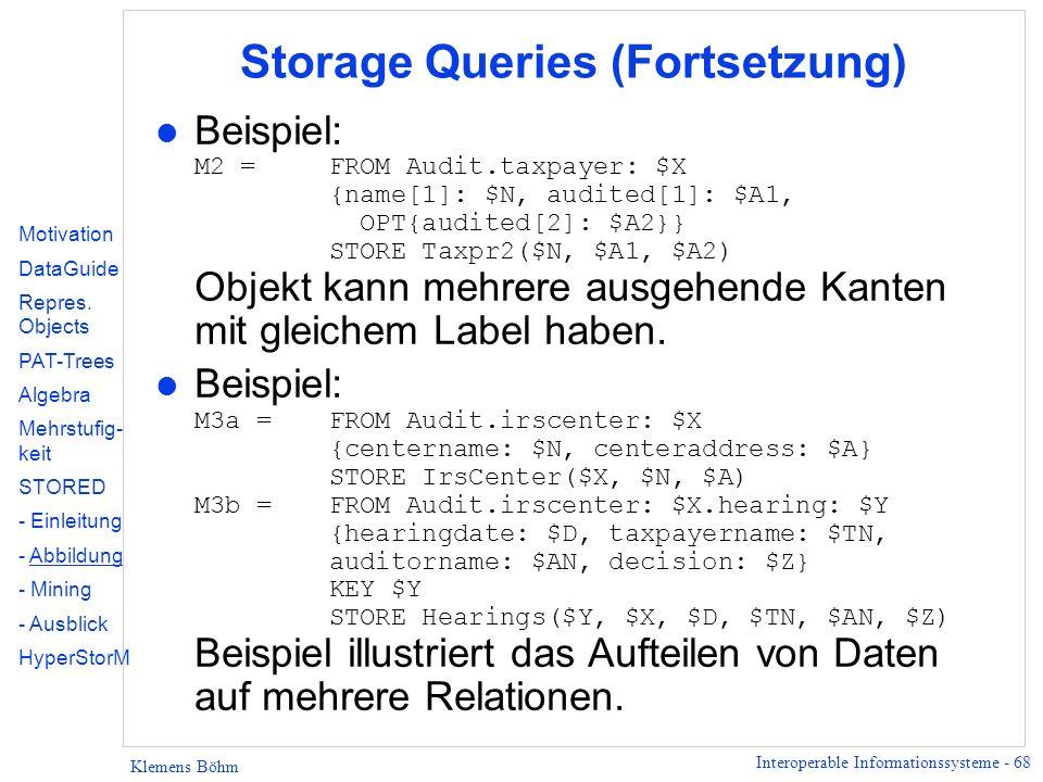 Interoperable Informationssysteme - 68 Klemens Böhm Storage Queries (Fortsetzung) Beispiel: M2 =FROM Audit.taxpayer: $X {name[1]: $N, audited[1]: $A1,