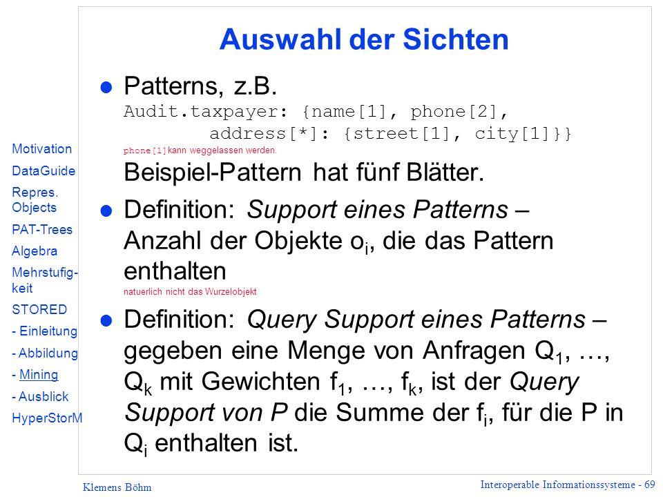 Interoperable Informationssysteme - 69 Klemens Böhm Auswahl der Sichten Patterns, z.B. Audit.taxpayer: {name[1], phone[2], address[*]: {street[1], cit