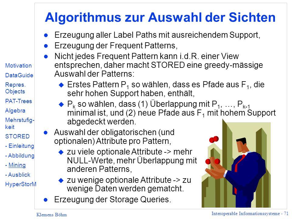 Interoperable Informationssysteme - 71 Klemens Böhm Algorithmus zur Auswahl der Sichten l Erzeugung aller Label Paths mit ausreichendem Support, l Erz