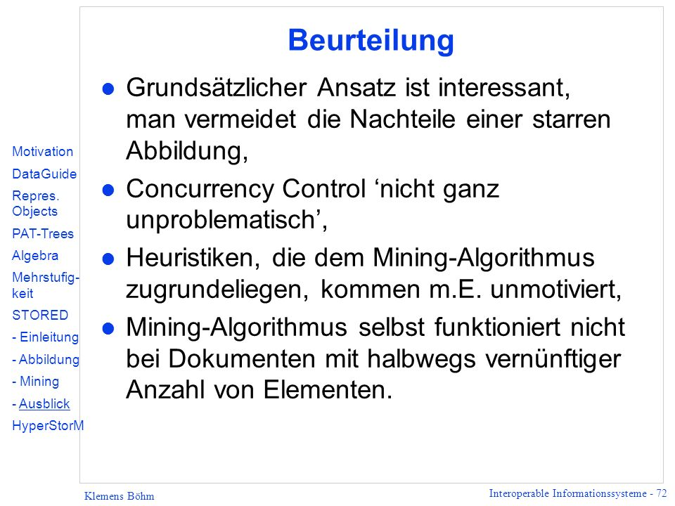 Interoperable Informationssysteme - 72 Klemens Böhm Beurteilung l Grundsätzlicher Ansatz ist interessant, man vermeidet die Nachteile einer starren Ab