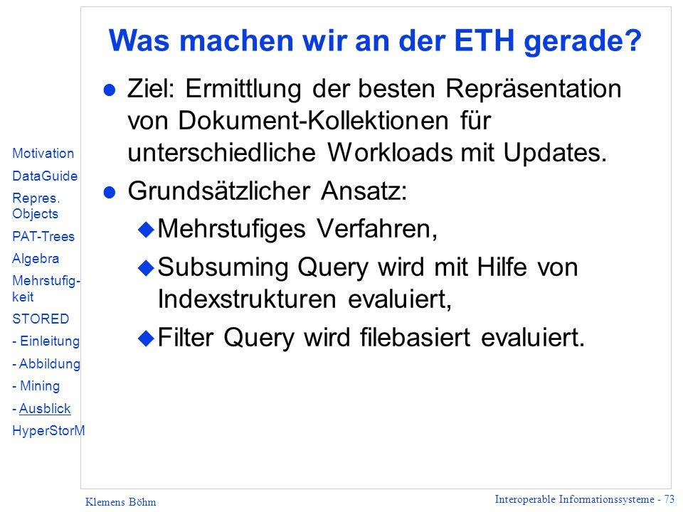 Interoperable Informationssysteme - 73 Klemens Böhm Was machen wir an der ETH gerade? l Ziel: Ermittlung der besten Repräsentation von Dokument-Kollek